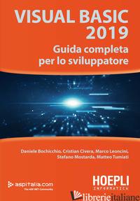 VISUAL BASIC 2019. GUIDA COMPLETA PER LO SVILUPPATORE - BOCHICCHIO DANIELE; CIVERA CRISTIAN; LEONCINI MARCO; MOSTARDA STEFANO; TUMIATI M