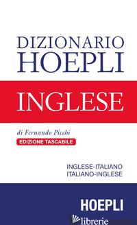 DIZIONARIO HOEPLI INGLESE. INGLESE-ITALIANO, ITALIANO-INGLESE - PICCHI FERNANDO