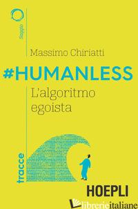 #HUMANLESS. L'ALGORITMO EGOISTA - CHIRIATTI MASSIMO