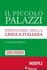 PICCOLO PALAZZI. DIZIONARIO DELLA LINGUA ITALIANA. EDIZ. AMPLIATA (IL) - PALAZZI FERNANDO; PALAZZI R. (CUR.); GISLON M. (CUR.)