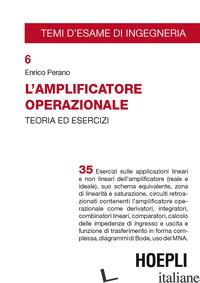 AMPLIFICATORE OPERAZIONALE. TEORIA ED ESERCIZI (L') - PERANO ENRICO