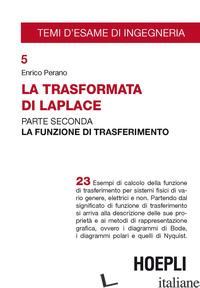 TRASFORMATA DI LAPLACE (LA). VOL. 2: LA FUNZIONE DI TRASFERIMENTO - PERANO ENRICO