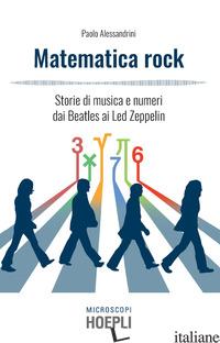 MATEMATICA ROCK. STORIE DI MUSICA E NUMERI DAI BEATLES AI LED ZEPPELIN - ALESSANDRINI PAOLO; TEMPORELLI M. (CUR.)