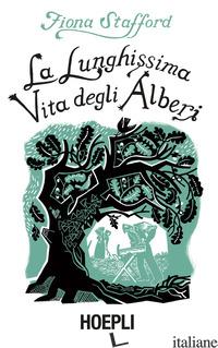 LUNGHISSIMA VITA DEGLI ALBERI (LA) - STAFFORD FIONA