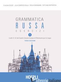 GRAMMATICA RUSSA. ESERCIZI. VOL. 1 - CEVESE CLAUDIA; DOBROVOLSKAJA JULIA; MAGNANINI EMILIA; NISTRATOVA SVETLANA