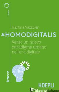 #HOMODIGITALIS. VERSO UN NUOVO PARADIGMA UMANO NELL'ERA DIGITALE - VAZZOLER MARTINA