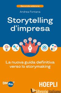 STORYTELLING D'IMPRESA. LA NUOVA GUIDA DEFINITIVA VERSO LO STORYMAKING - FONTANA ANDREA
