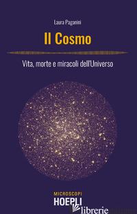 COSMO. VITA, MORTE E MIRACOLI DELL'UNIVERSO (IL) - PAGANINI LAURA