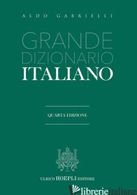 GRANDE DIZIONARIO ITALIANO - GABRIELLI ALDO