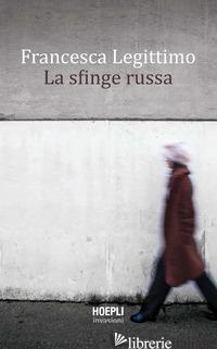 SFINGE RUSSA (LA) - LEGITTIMO FRANCESCA