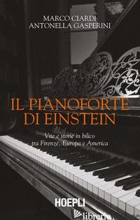 PIANOFORTE DI EINSTEIN. VITE E STORIE IN BILICO TRA FIRENZE, EUROPA E AMERICA (I - CIARDI MARCO; GASPERINI ANTONELLA