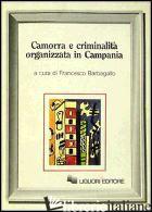 CAMORRA E CRIMINALITA' ORGANIZZATA IN CAMPANIA - BARBAGALLO FRANCESCO; MARMO MARCELLA; CALISE MAURO
