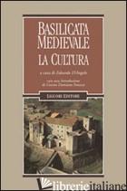 BASILICATA MEDIEVALE. LA CULTURA - D'ANGELO E. (CUR.)
