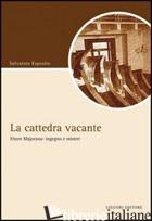 CATTEDRA VACANTE. ETTORE MAJORANA: INGEGNO E MISTERI (LA) - ESPOSITO SALVATORE