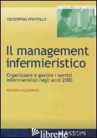 MANAGEMENT INFERMIERISTICO. ORGANIZZARE E GESTIRE I SERVIZI INFERMIERISTICI NEGL - PONTELLO GIUSEPPINA