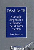 DSM-IV-TR. MANUALE DIAGNOSTICO E STATISTICO DEI DISTURBI MENTALI. TEXT REVISION. - ANDREOLI V. (CUR.); CASSANO G. B. (CUR.); ROSSI R. (CUR.)