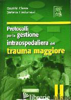 PROTOCOLLI PER LA GESTIONE INTRAOSPEDALIERA DEL TRAUMA MAGGIORE - CHIARA O.; CIMBANASSI S.