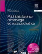 PSICHIATRIA FORENSE, CRIMINOLOGIA ED ETICA PSICHIATRICA - VOLTERRA VITTORIO