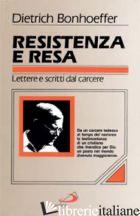 RESISTENZA E RESA. LETTERE E SCRITTI DAL CARCERE - BONHOEFFER DIETRICH