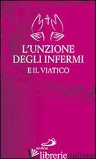 UNZIONE DEGLI INFERMI E IL VIATICO (L') - AA. VV.