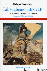 LIBERALISMO RITROVATO. DALL'ANTICA ROMA AL XXI SECOLO - ROSENBLATT HELENA