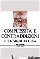 COMPLESSITA' E CONTRADDIZIONI NELL'ARCHITETTURA - VENTURI ROBERT