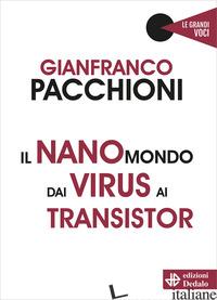 NANOMONDO DAI VIRUS AI TRANSISTOR (IL) - PACCHIONI GIANFRANCO