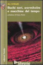 BUCHI NERI, «WORMHOLES» E MACCHINE DEL TEMPO - AL-KHALILI JIM
