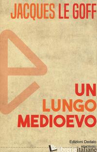 LUNGO MEDIOEVO (UN) - LE GOFF JACQUES