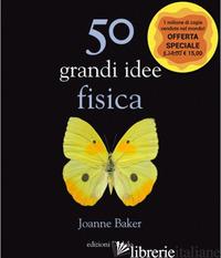 50 GRANDI IDEE. FISICA - BAKER JOANNE