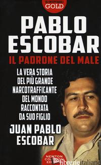 PABLO ESCOBAR. IL PADRONE DEL MALE - ESCOBAR JUAN PABLO