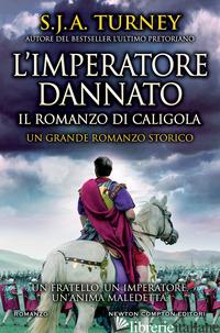 IMPERATORE DANNATO. IL ROMANZO DI CALIGOLA (L') - TURNEY S. J. A.