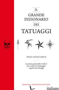 GRANDE DIZIONARIO DEI TATUAGGI (IL) - AITKEN-SMITH TRENT