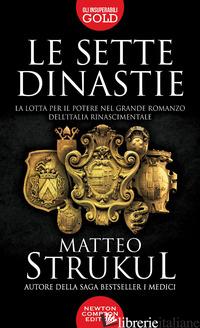 SETTE DINASTIE. LA LOTTA PER IL POTERE NEL GRANDE ROMANZO DELL'ITALIA RINASCIMEN - STRUKUL MATTEO