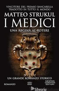 MEDICI. UNA REGINA AL POTERE (I) - STRUKUL MATTEO