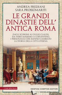 GRANDI DINASTIE DELL'ANTICA ROMA. SEGRETI, INTRIGHI, SESSO E POTERE: LA CONTROST - FREDIANI ANDREA; PROSSOMARITI SARA