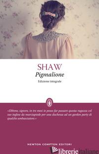 PIGMALIONE. EDIZ. INTEGRALE - SHAW GEORGE BERNARD