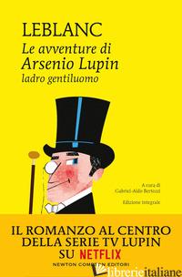AVVENTURE DI ARSENIO LUPIN, LADRO GENTILUOMO. EDIZ. INTEGRALE (LE) - LEBLANC MAURICE; BERTOZZI G. A. (CUR.)
