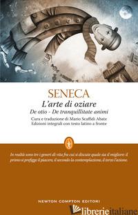 ARTE DI OZIARE. TESTO LATINO A FRONTE (L') - SENECA LUCIO ANNEO; SCAFFIDI ABBATE M. (CUR.)