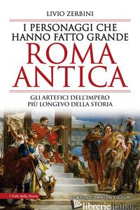 PERSONAGGI CHE HANNO FATTO GRANDE ROMA ANTICA (I) - ZERBINI LIVIO