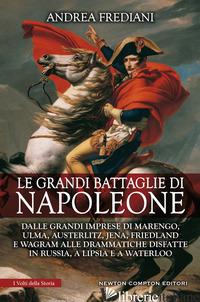 GRANDI BATTAGLIE DI NAPOLEONE (LE) - FREDIANI ANDREA