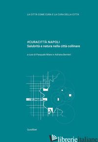 #CURACITTA' NAPOLI. SALUBRITA' E NATURA NELLA CITTA' COLLINARE - MIANO P. (CUR.); BERNIERI A. (CUR.)