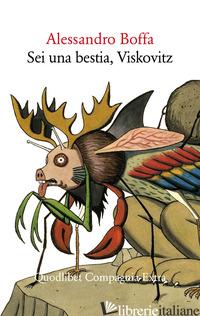 SEI UNA BESTIA, VISKOVITZ - BOFFA ALESSANDRO