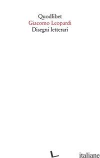 DISEGNI LETTERARI - LEOPARDI GIACOMO; D'INTINO F. (CUR.); PETTINICCHIO D. (CUR.); ABATE L. (CUR.)