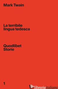 TERRIBILE LINGUA TEDESCA (LA) - TWAIN MARK; BALDI D. (CUR.)