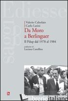 DA MORO A BERLINGUER. IL PDUP DAL 1978 AL 1984 - CALZOLAIO VALERIO; LATINI CARLO