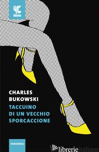 TACCUINO DI UN VECCHIO SPORCACCIONE - BUKOWSKI CHARLES