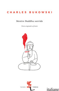 MENTRE BUDDHA SORRIDE. TESTO INGLESE A FRONTE - BUKOWSKI CHARLES
