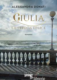 GIULIA. LA STREGA FELICE - DONATI ALESSANDRA