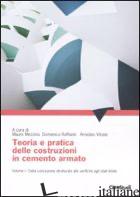 TEORIA E PRATICA DELLE COSTRUZIONI IN CEMENTO ARMATO. VOL. 1: DALLA CONCEZIONE S - MEZZINA M. (CUR.); RAFFAELE D. (CUR.); VITONE A. (CUR.)